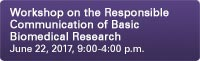 Workshop on the Responsible Communication of Basic Biomedical Research