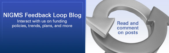 NIGMS Feedback Loop Blog: Interact with us on funding policies, trends, plans and more
