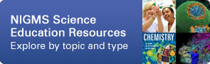 NIGMS Science Education Resources: Explore by topic and type