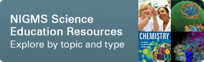 NIGMS Science Education Resources: Explore by topoic and type