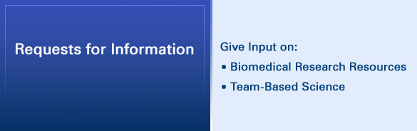 Requests for Information: Give Input on-Biomedical Research Resources and Team Based Science