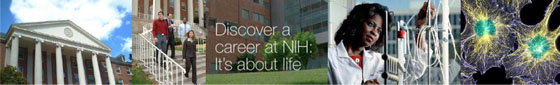 Discover a career at NIH: It's about life. Images on the NIH building, researchers and nerve cells